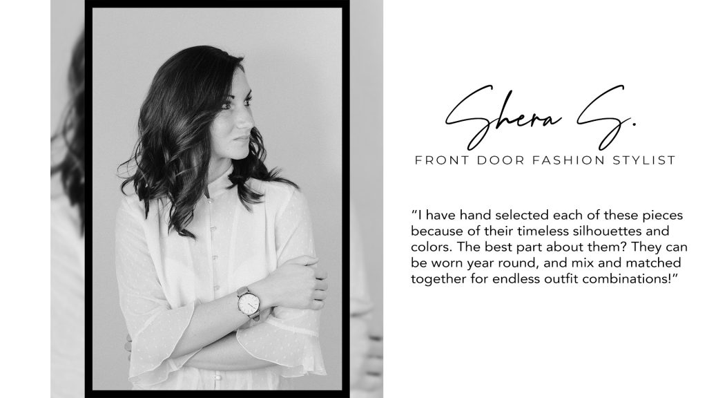 Shera S. with Front Door Fashion explains why she hand selected each of these wardrobe essentials.