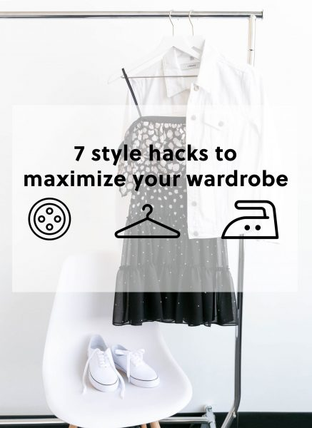 Maximize Your Wardrobe with these 7 Style Hacks