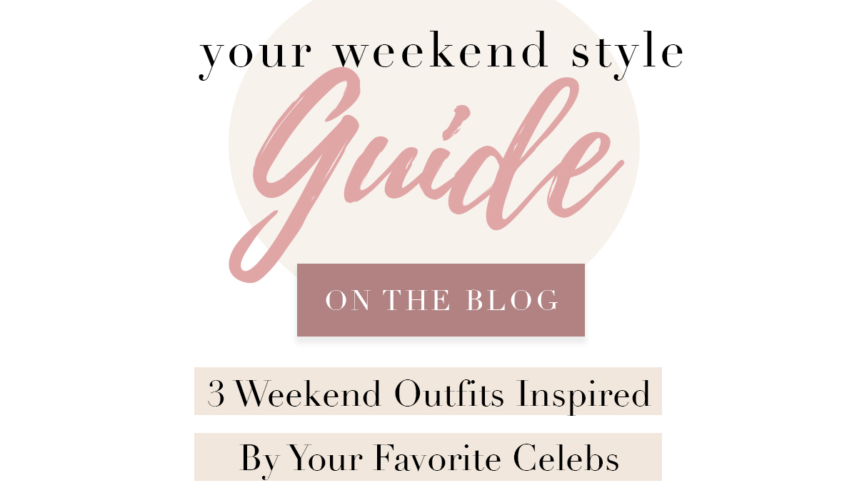 3 Weekend Outfits Inspired By Your Favorite Celebs